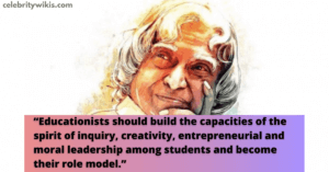 """""""Educationists should build the capacities of the spirit of inquiry, creativity, entrepreneurial and moral leadership among students and become their role model."""""""