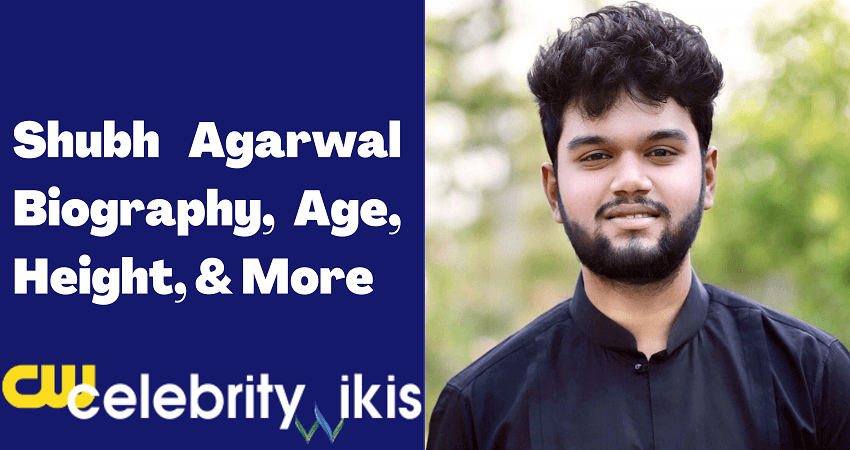 Shubh Agarwal Biography, Age, Height, & More